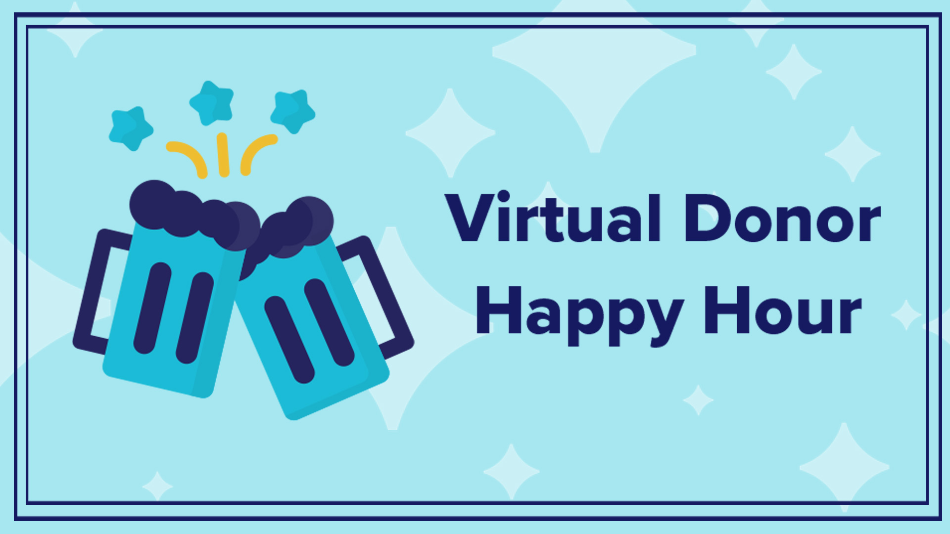 Join us again soon for another Virtual Donor Happy Hour!
