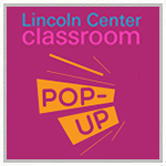 Lincoln Center Classroom Pop Up