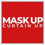 Mask Up Curtain Up