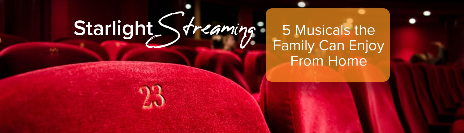 Starlight Streaming: 5 Musicals the Family Can Enjoy From Home