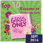 Top 10 Reasons to Gather the Girls